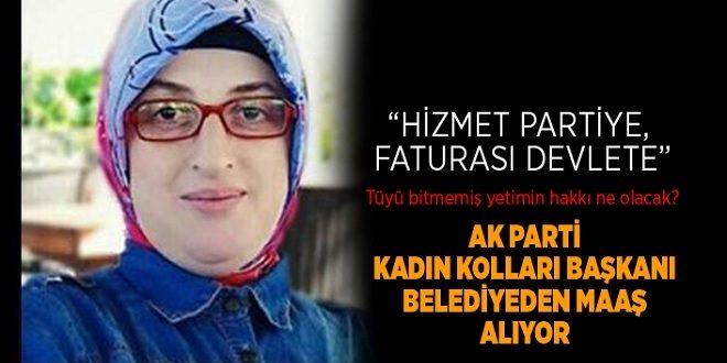 AKP Kadın Kolları Başkanı çalışmadığı belediyeden