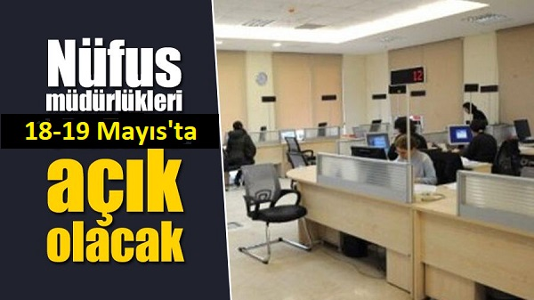 Nüfus Müdürlükleri 18-19 Mayıs'ta Öğrenciler için açılacak